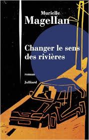 Changer le sens des rivières – Murielle Magellan – Juliiard