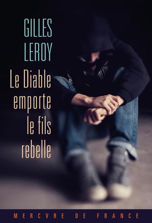 Le diable emporte le fils rebelle – Gilles Leroy – Mercure de France