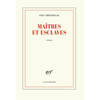 Maîtres et esclaves – Paul Greveillac – Gallimard